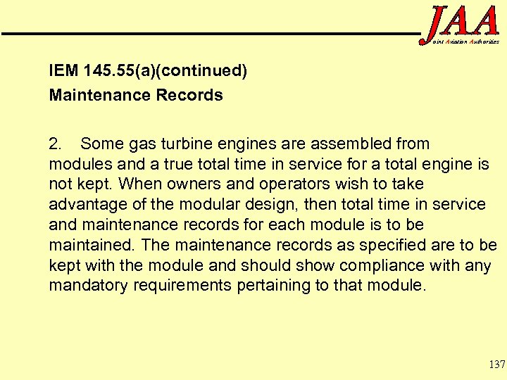 oint Aviation Authorities IEM 145. 55(a)(continued) Maintenance Records 2. Some gas turbine engines are