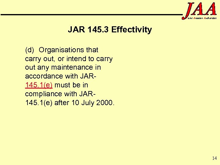oint Aviation Authorities JAR 145. 3 Effectivity (d) Organisations that carry out, or intend