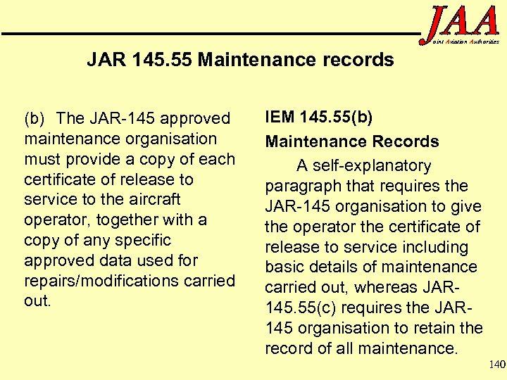 oint Aviation Authorities JAR 145. 55 Maintenance records (b) The JAR-145 approved maintenance organisation