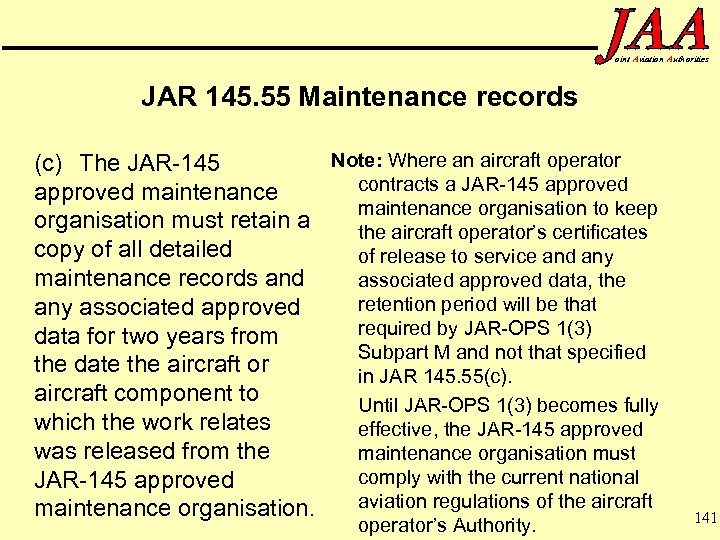oint Aviation Authorities JAR 145. 55 Maintenance records Note: Where an aircraft operator (c)