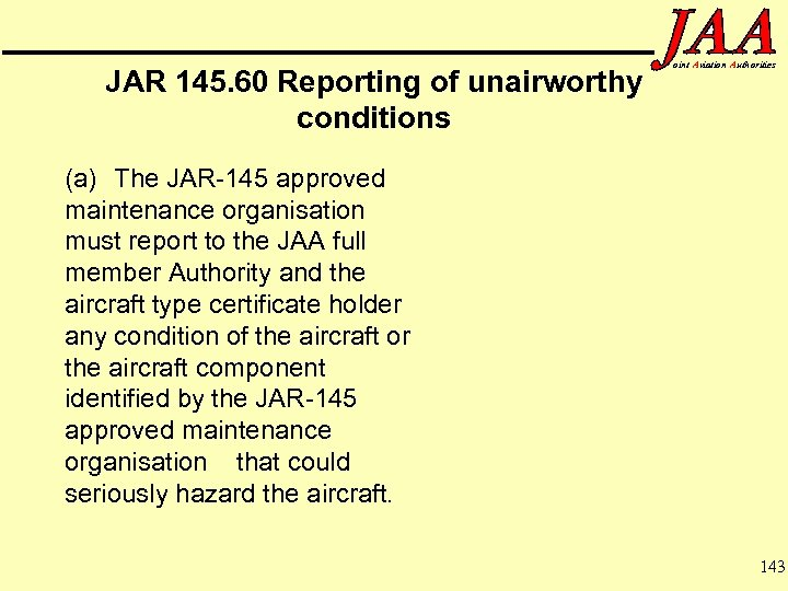 JAR 145. 60 Reporting of unairworthy conditions oint Aviation Authorities (a) The JAR-145 approved