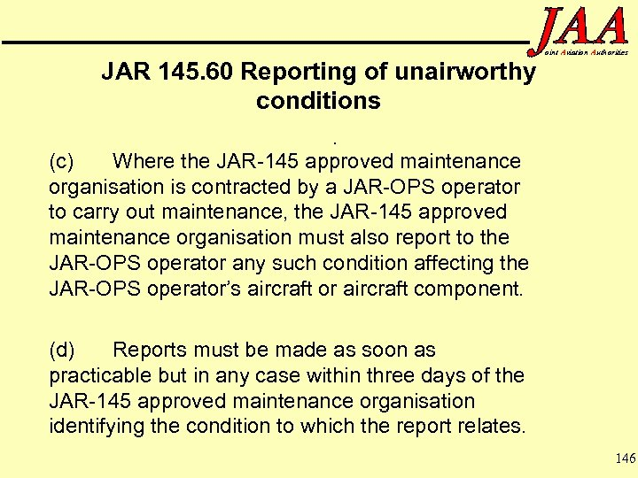 JAR 145. 60 Reporting of unairworthy conditions oint Aviation Authorities . (c) Where the