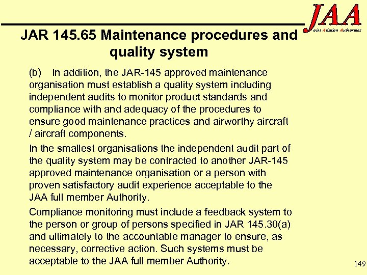 JAR 145. 65 Maintenance procedures and quality system (b) In addition, the JAR-145 approved
