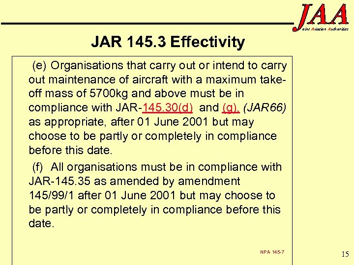 oint Aviation Authorities JAR 145. 3 Effectivity (e) Organisations that carry out or intend