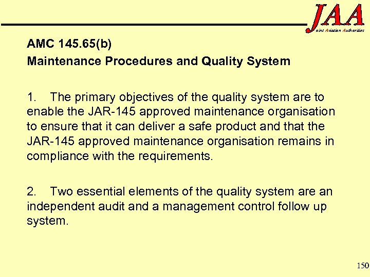 oint Aviation Authorities AMC 145. 65(b) Maintenance Procedures and Quality System 1. The primary