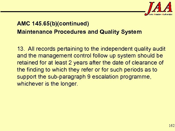 oint Aviation Authorities AMC 145. 65(b)(continued) Maintenance Procedures and Quality System 13. All records