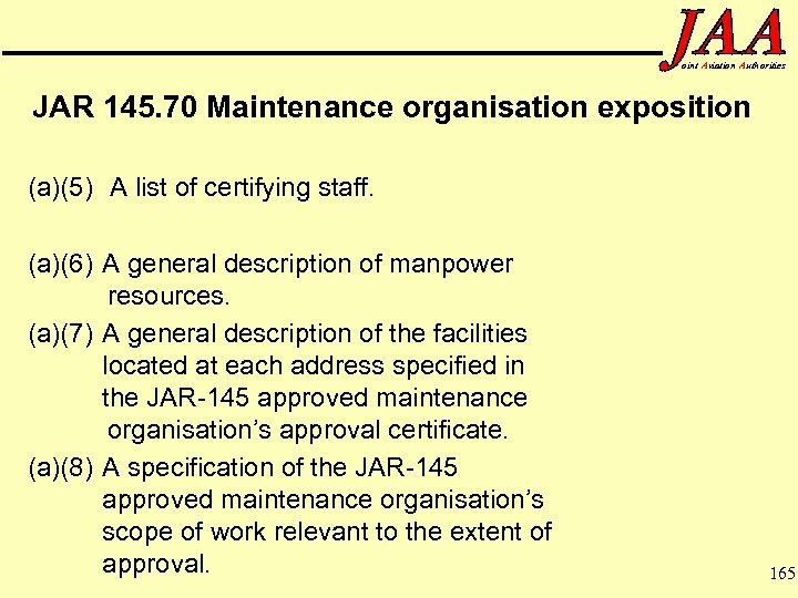 oint Aviation Authorities JAR 145. 70 Maintenance organisation exposition (a)(5) A list of certifying