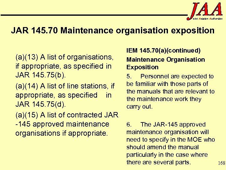 oint Aviation Authorities JAR 145. 70 Maintenance organisation exposition (a)(13) A list of organisations,