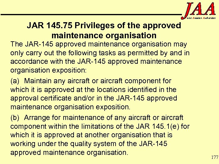 oint Aviation Authorities JAR 145. 75 Privileges of the approved maintenance organisation The JAR-145