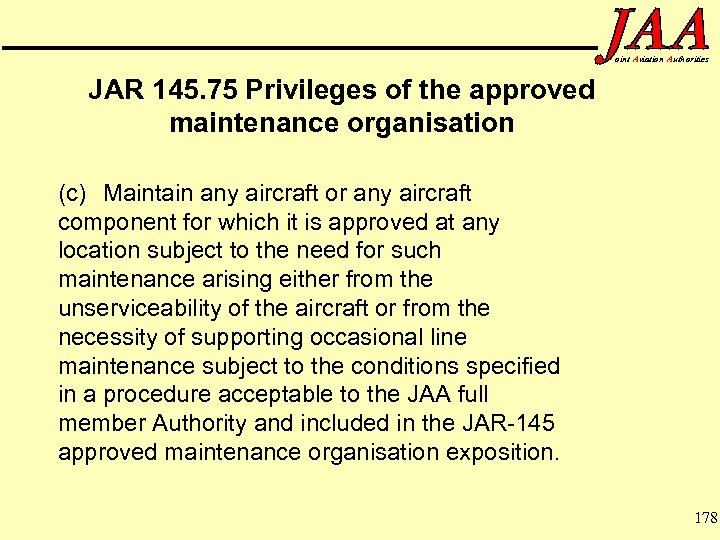 oint Aviation Authorities JAR 145. 75 Privileges of the approved maintenance organisation (c) Maintain