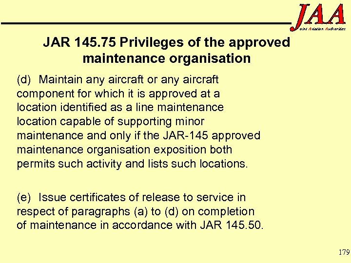 oint Aviation Authorities JAR 145. 75 Privileges of the approved maintenance organisation (d) Maintain