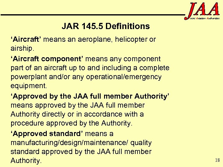 oint Aviation Authorities JAR 145. 5 Definitions 'Aircraft' means an aeroplane, helicopter or airship.