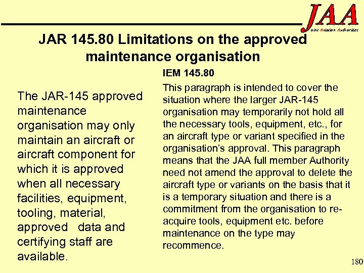 JAR 145. 80 Limitations on the approved maintenance organisation The JAR-145 approved maintenance organisation