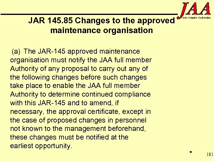 JAR 145. 85 Changes to the approved maintenance organisation oint Aviation Authorities (a) The