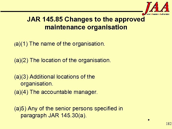 JAR 145. 85 Changes to the approved maintenance organisation (a)(1) oint Aviation Authorities The