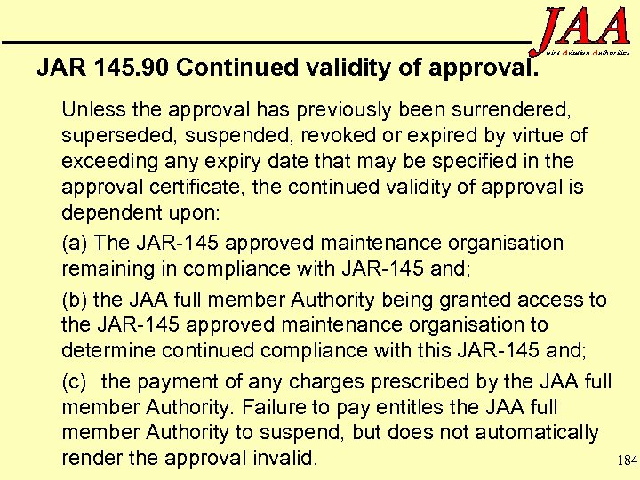 JAR 145. 90 Continued validity of approval. oint Aviation Authorities Unless the approval has