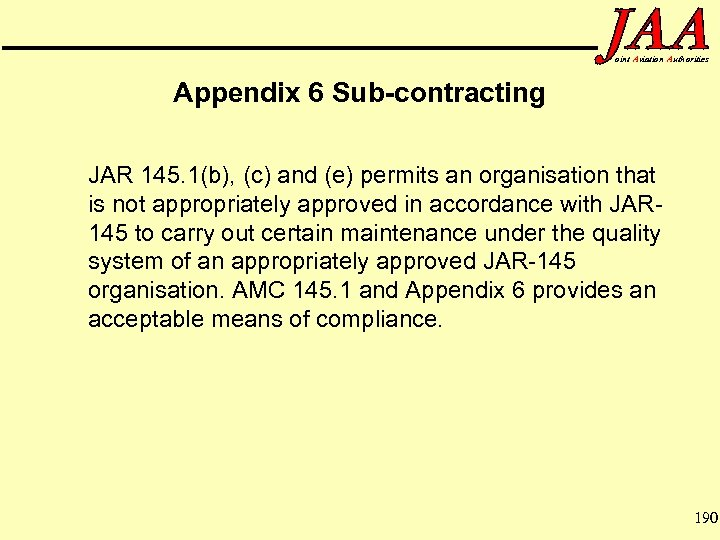 oint Aviation Authorities Appendix 6 Sub-contracting JAR 145. 1(b), (c) and (e) permits an