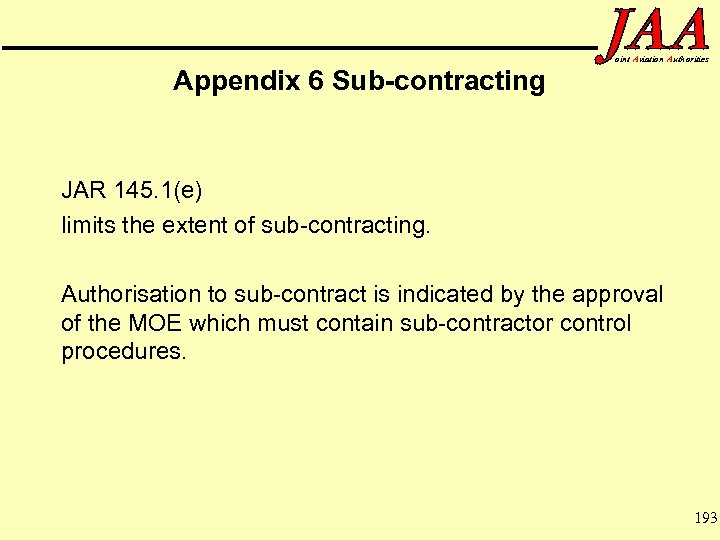 Appendix 6 Sub-contracting oint Aviation Authorities JAR 145. 1(e) limits the extent of sub-contracting.