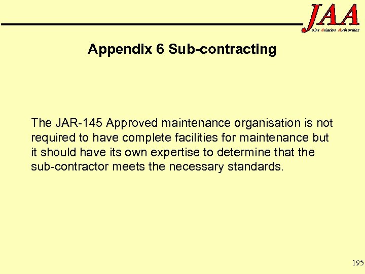oint Aviation Authorities Appendix 6 Sub-contracting The JAR-145 Approved maintenance organisation is not required