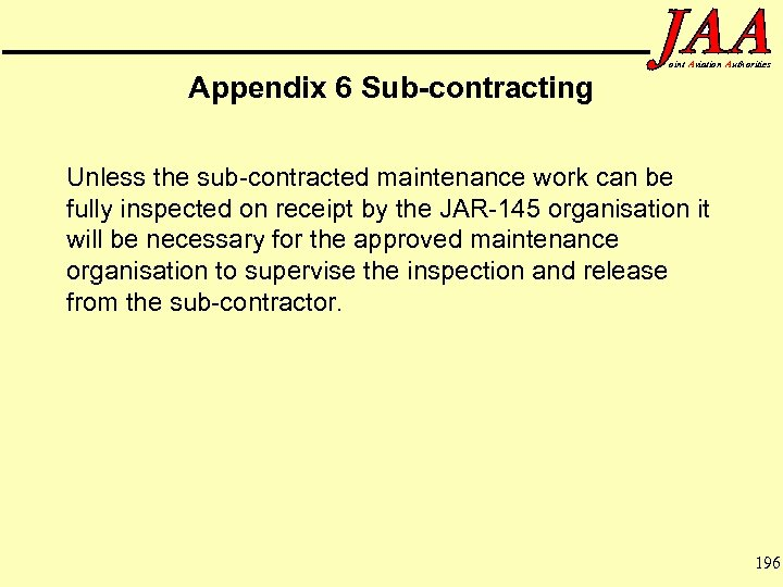 Appendix 6 Sub-contracting oint Aviation Authorities Unless the sub-contracted maintenance work can be fully
