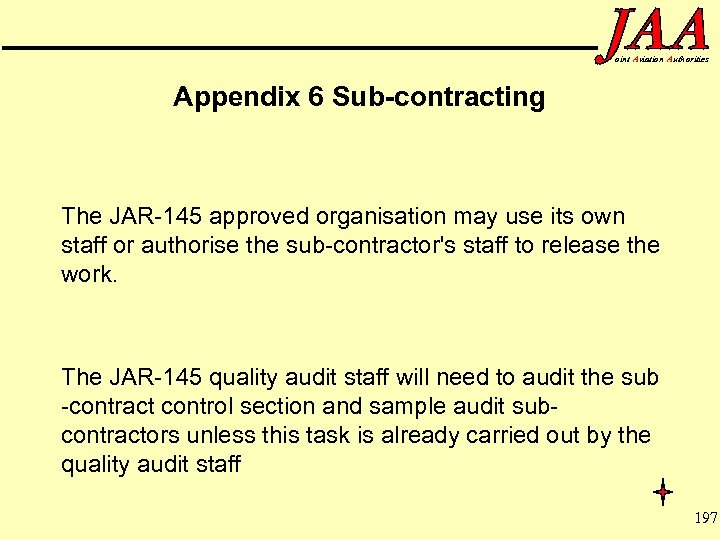 oint Aviation Authorities Appendix 6 Sub-contracting The JAR-145 approved organisation may use its own