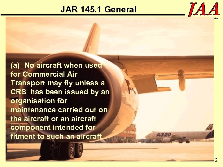 JAR 145. 1 General oint Aviation Authorities (a) No aircraft when used for Commercial