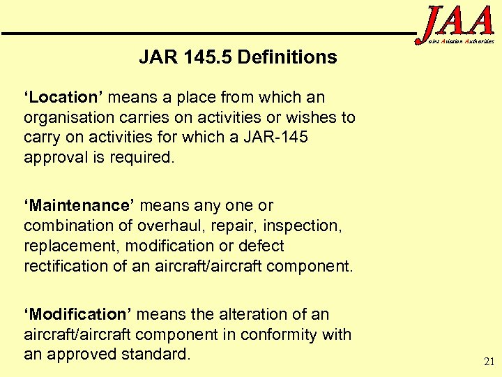 oint Aviation Authorities JAR 145. 5 Definitions 'Location' means a place from which an
