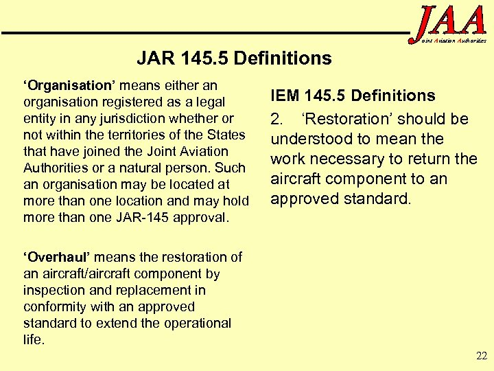 oint Aviation Authorities JAR 145. 5 Definitions 'Organisation' means either an organisation registered as