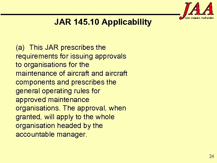 JAR 145. 10 Applicability oint Aviation Authorities (a) This JAR prescribes the requirements for