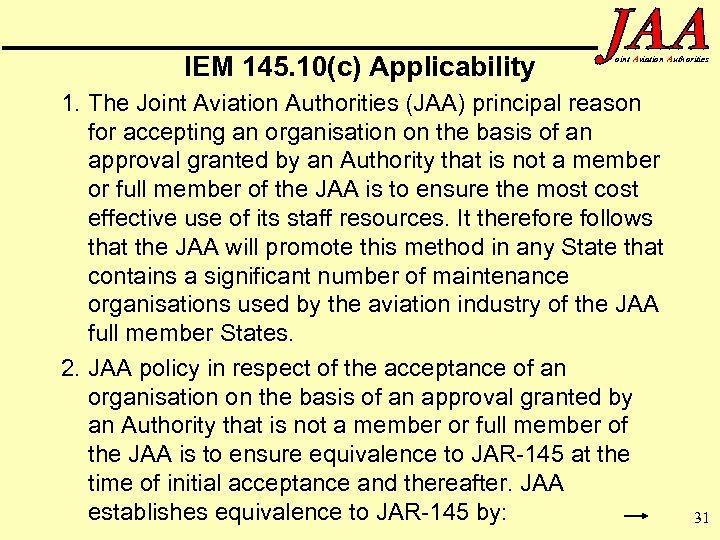 IEM 145. 10(c) Applicability oint Aviation Authorities 1. The Joint Aviation Authorities (JAA) principal