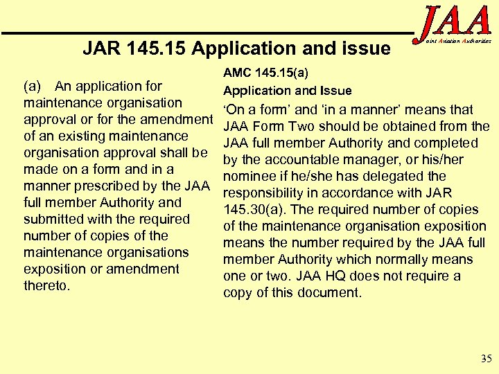 JAR 145. 15 Application and issue (a) An application for maintenance organisation approval or