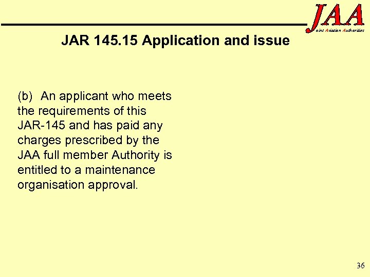 JAR 145. 15 Application and issue oint Aviation Authorities (b) An applicant who meets