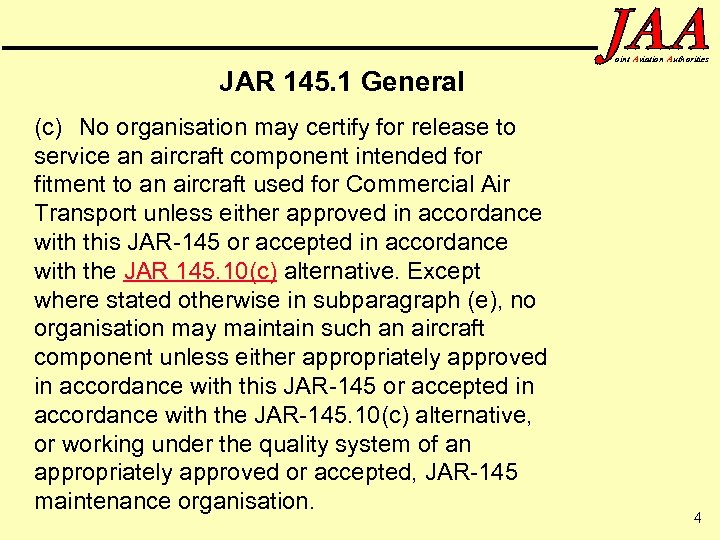 oint Aviation Authorities JAR 145. 1 General (c) No organisation may certify for release