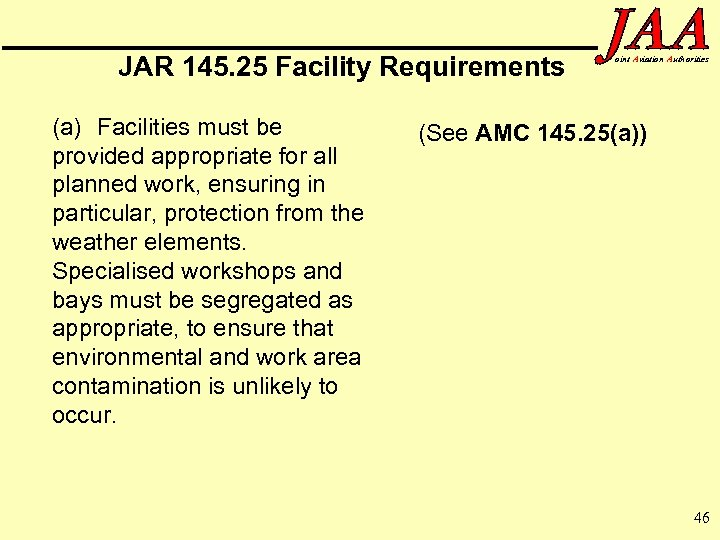 JAR 145. 25 Facility Requirements (a) Facilities must be provided appropriate for all planned