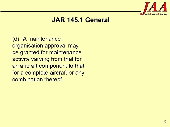 oint Aviation Authorities JAR 145. 1 General (d) A maintenance organisation approval may be