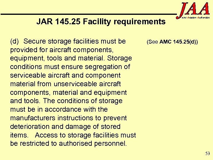 JAR 145. 25 Facility requirements (d) Secure storage facilities must be provided for aircraft