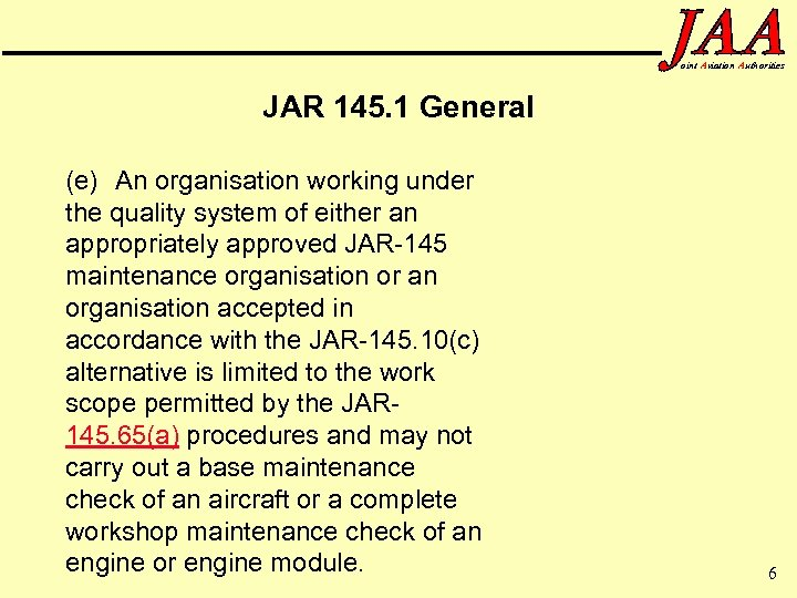 oint Aviation Authorities JAR 145. 1 General (e) An organisation working under the quality