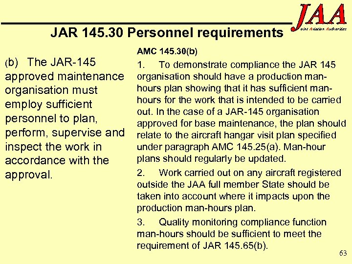 JAR 145. 30 Personnel requirements (b) The JAR-145 approved maintenance organisation must employ sufficient