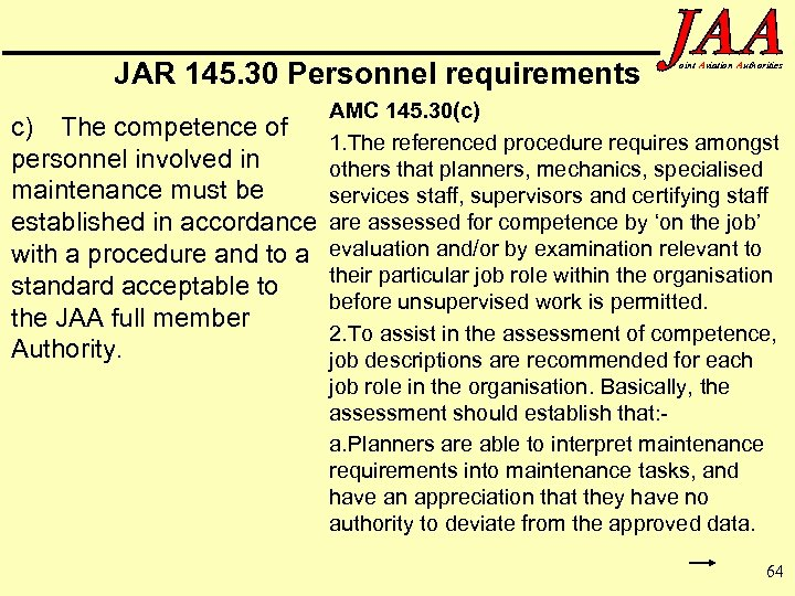 JAR 145. 30 Personnel requirements c) The competence of personnel involved in maintenance must