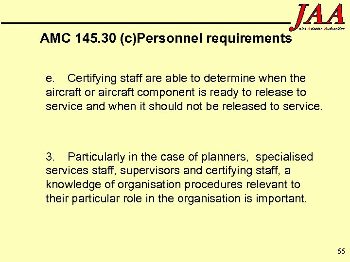 AMC 145. 30 (c)Personnel requirements oint Aviation Authorities e. Certifying staff are able to