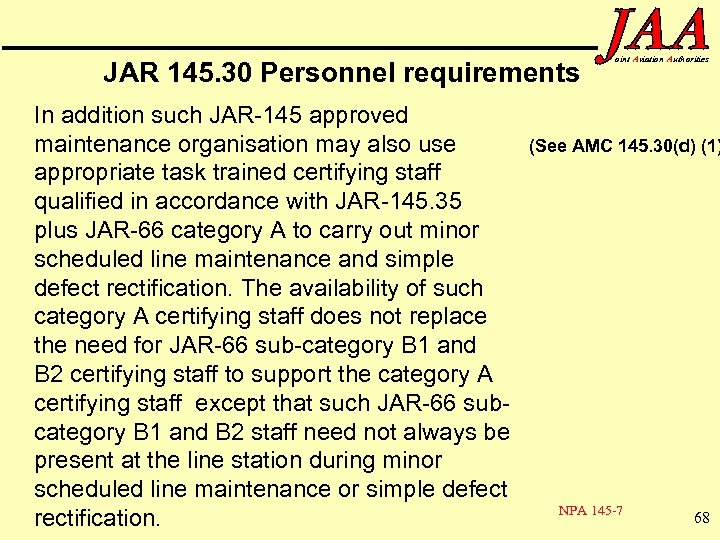 JAR 145. 30 Personnel requirements In addition such JAR-145 approved maintenance organisation may also