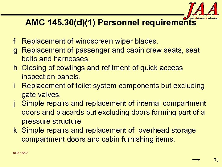 oint Aviation Authorities AMC 145. 30(d)(1) Personnel requirements f Replacement of windscreen wiper blades.