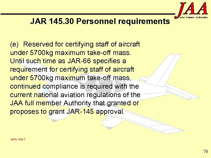 JAR 145. 30 Personnel requirements oint Aviation Authorities (e) Reserved for certifying staff of