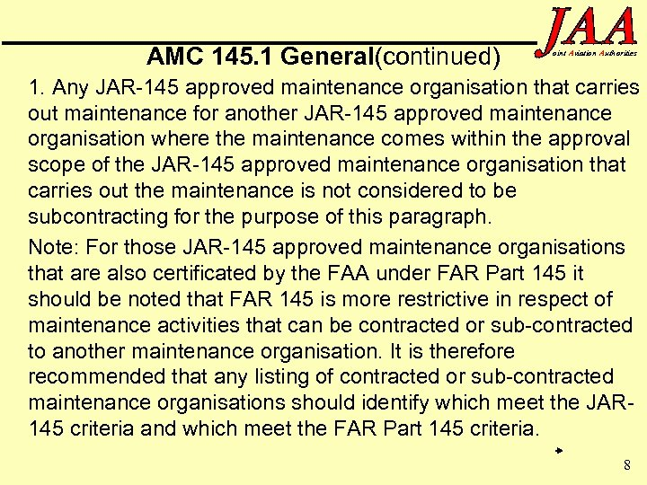 AMC 145. 1 General(continued) oint Aviation Authorities 1. Any JAR-145 approved maintenance organisation that