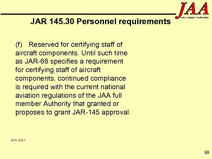 JAR 145. 30 Personnel requirements oint Aviation Authorities (f) Reserved for certifying staff of
