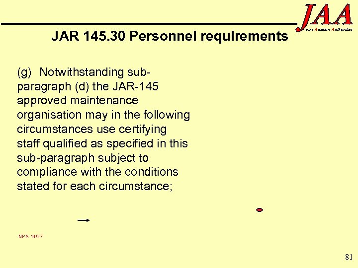 JAR 145. 30 Personnel requirements oint Aviation Authorities (g) Notwithstanding subparagraph (d) the JAR-145