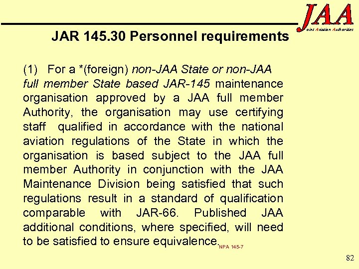 JAR 145. 30 Personnel requirements oint Aviation Authorities (1) For a *(foreign) non-JAA State