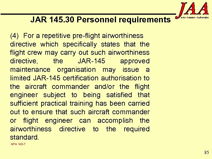JAR 145. 30 Personnel requirements oint Aviation Authorities (4) For a repetitive pre-flight airworthiness
