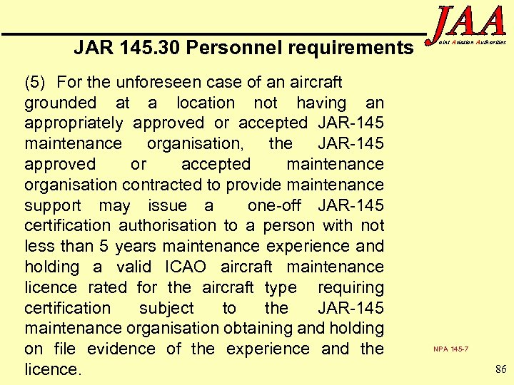JAR 145. 30 Personnel requirements (5) For the unforeseen case of an aircraft grounded