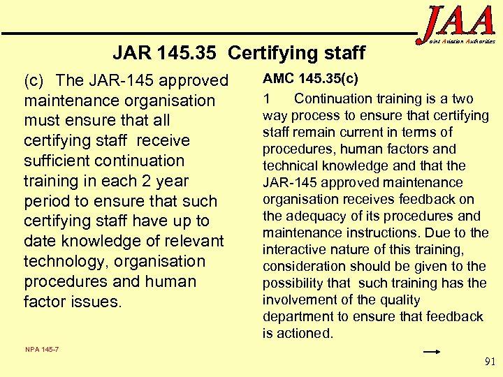 JAR 145. 35 Certifying staff (c) The JAR-145 approved maintenance organisation must ensure that
